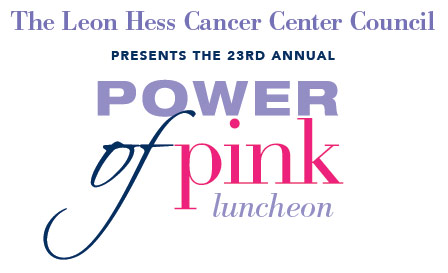 The Leon Hess Cancer Center Council presents the 23rd Annual Power of Pink luncheon